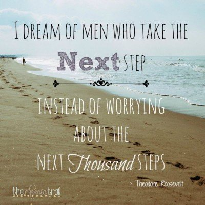 """From """"Overcome Overwhelm"""" ~ Just take the next step instead of worrying about the next thousand steps"""