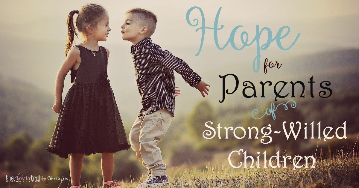 Encouragement for parents who are raising strong-willed children. Parenting advice, hope for moms and dads, Scripture-based inspiration.