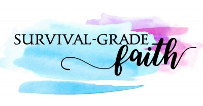 Survival grade faith when facing challenges in life