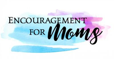 Encouragement for moms in the parenting journey