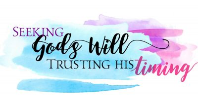 Seeking God's will and trusting God's timing is perfect