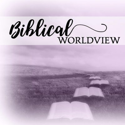 Biblical Worldview for Christians