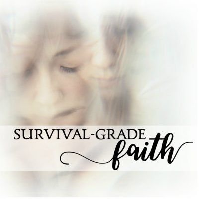 Survival-grade faith and the Challenges of Life
