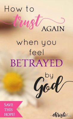 How to trust again when you feel betrayed by God. Time doesn't heal all wounds; God does. Encouragement for Christian living, survival-grade faith, words of hope from Scripture. God is good and worthy to be trusted.