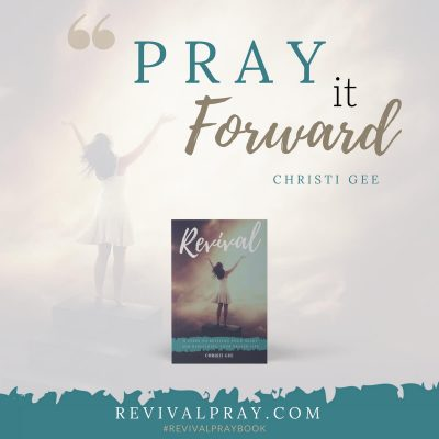 Pray it Forward - RevivalPray.com - Revival by Christi Gee